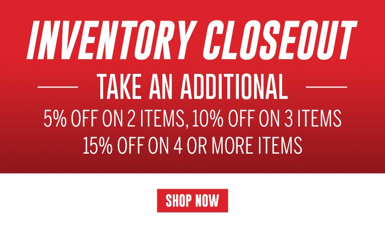 Inventory Closeout - Take an Additional 5% off 2 Items, 10% Off 3 Items, 15% Off on 4 or More Items - Offer Ends January 24, 2017